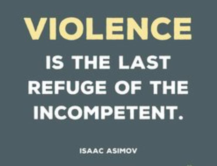 Gewalt ist die letzte Zufucht der Unfähigken Isaac Asmimov